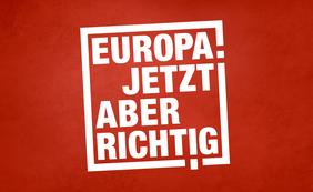Europa jetzt aber richtig!
